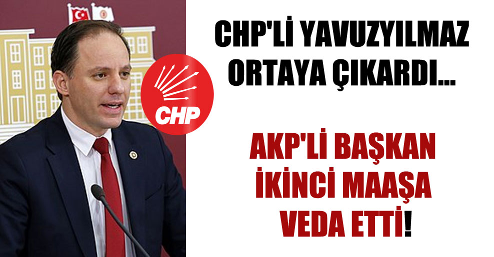CHP'li Yavuzyılmaz ortaya çıkardı… AKP'li başkan ikinci maaşa veda etti!