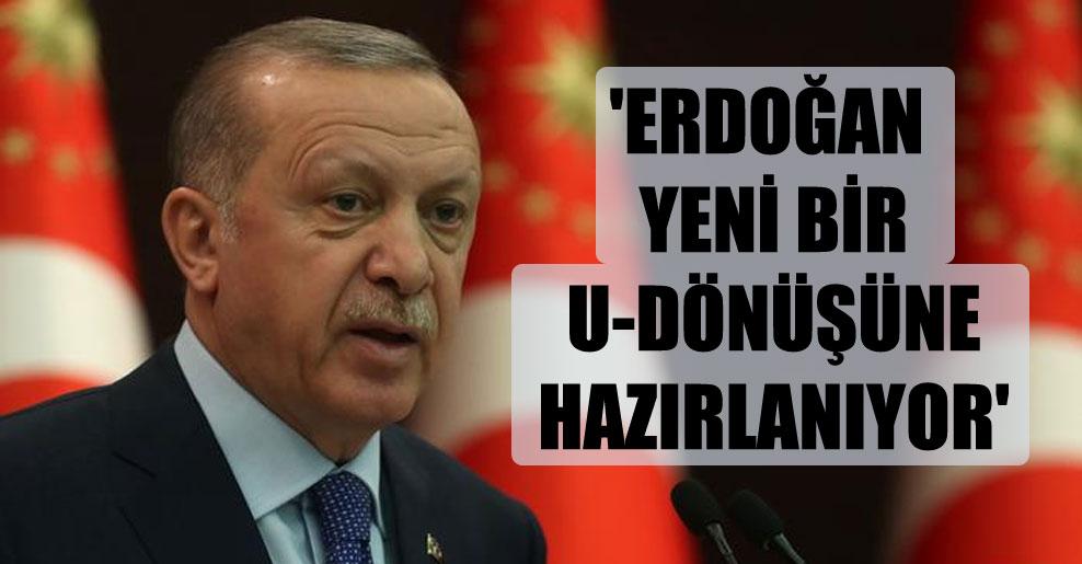 'Erdoğan yeni bir U-dönüşüne hazırlanıyor'
