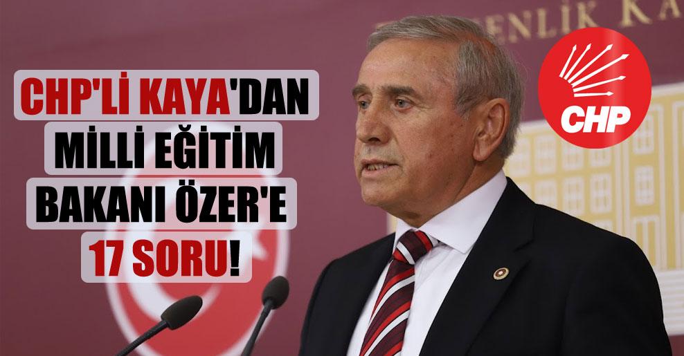 CHP'li Kaya'dan Milli Eğitim Bakanı Özer'e 17 soru!