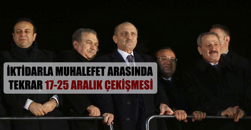 İktidarla muhalefet arasında tekrar 17-25 Aralık çekişmesi