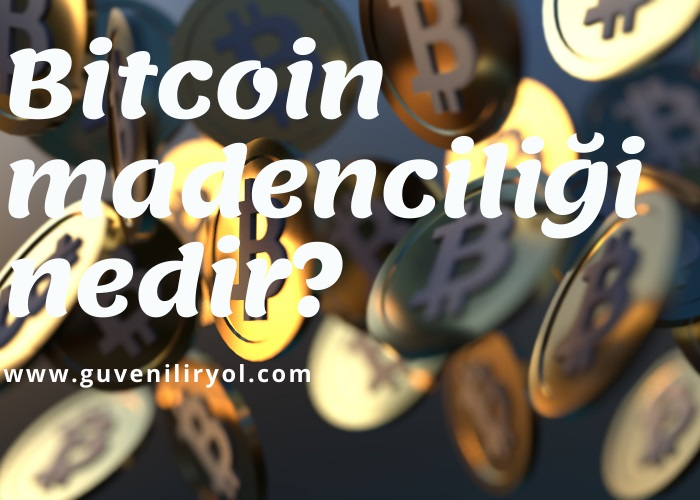 Bitcoin madenciliği nedir?