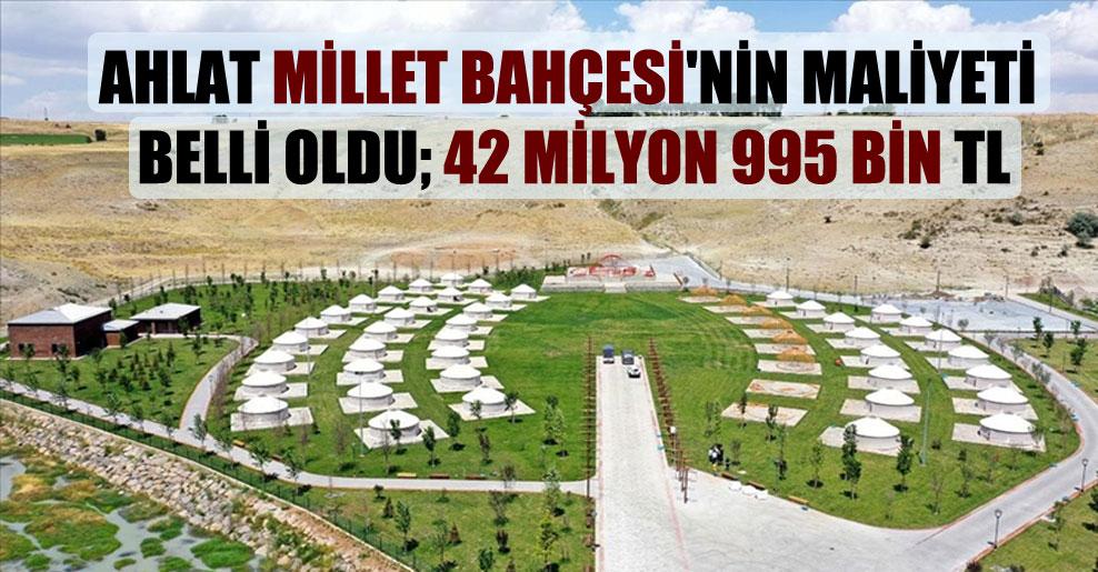 Ahlat Millet Bahçesi'nin maliyeti belli oldu; 42 milyon 995 bin TL
