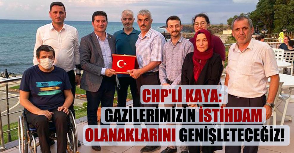 CHP'li Kaya: Gazilerimizin istihdam olanaklarını genişleteceğiz!