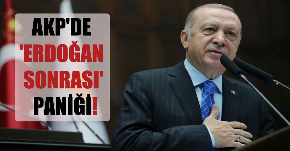 AKP'de 'Erdoğan sonrası' paniği!