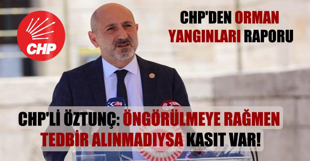 CHP'li Öztunç: Öngörülmeye rağmen tedbir alınmadıysa kasıt var!