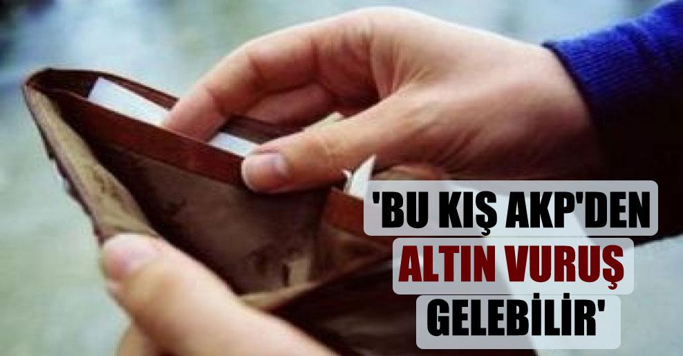 'Bu kış AKP'den altın vuruş gelebilir'