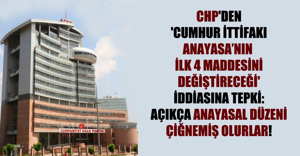 CHP'den 'Cumhur İttifakı Anayasa'nın ilk 4 maddesini değiştireceği' iddiasına tepki: Açıkça Anayasal düzeni çiğnemiş olurlar!
