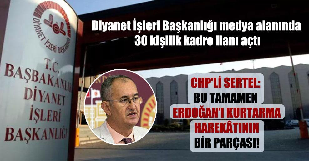 CHP'li Sertel: Bu tamamen Erdoğan'ı kurtarma harekâtının bir parçası!