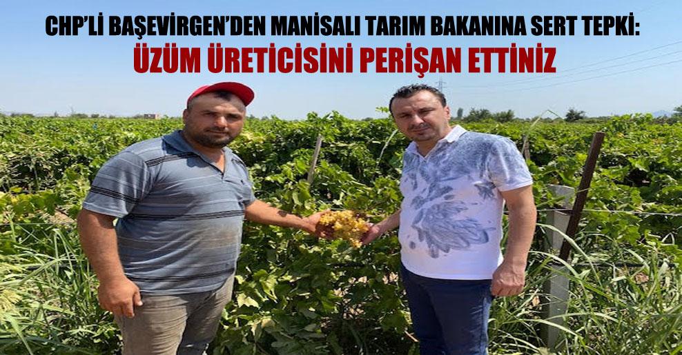 CHP'li Başevirgen'den Manisalı Tarım Bakanına sert tepki: Üzüm üreticisini perişan ettiniz