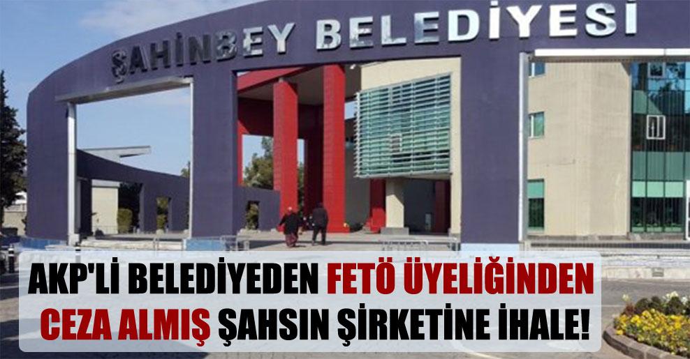 AKP'li belediyeden FETÖ üyeliğinden ceza almış şahsın şirketine ihale!