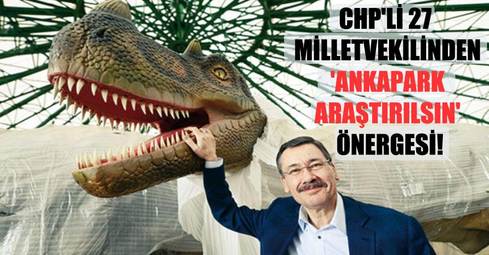 CHP'li 27 milletvekilinden 'Ankapark araştırılsın' önergesi!