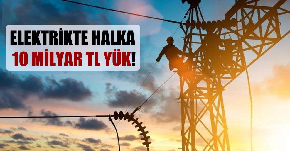 Elektrikte halka 10 milyar TL yük!