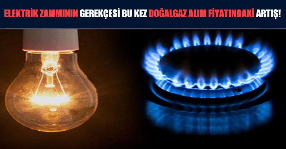 Elektrik zammının gerekçesi bu kez doğalgaz alım fiyatındaki artış!