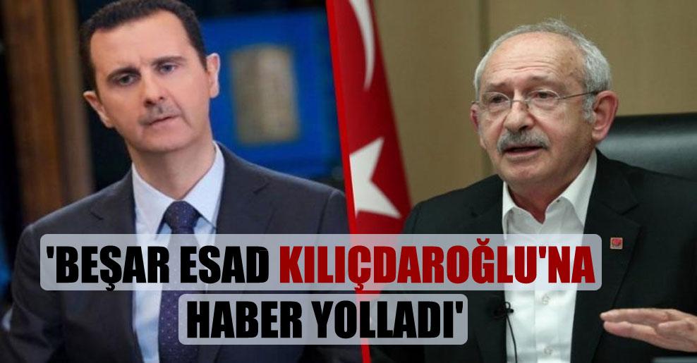 'Beşar Esad Kılıçdaroğlu'na haber yolladı'