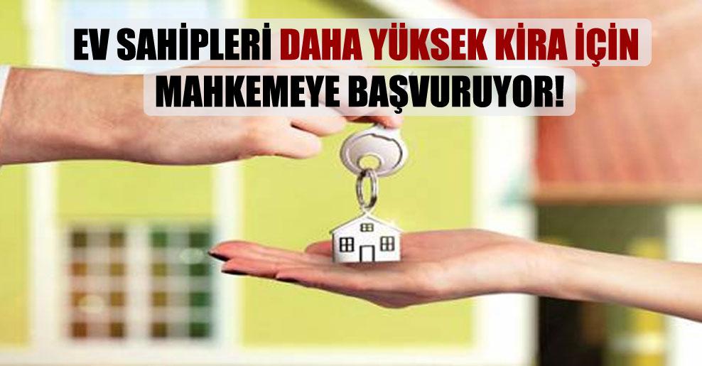 Ev sahipleri daha yüksek kira için mahkemeye başvuruyor!