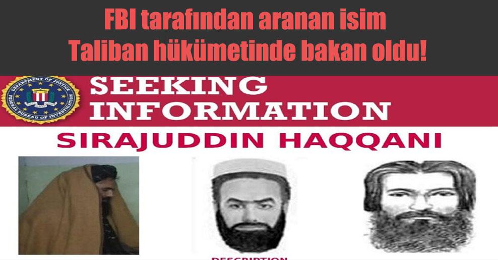 FBI tarafından aranan isim Taliban hükümetinde bakan oldu!