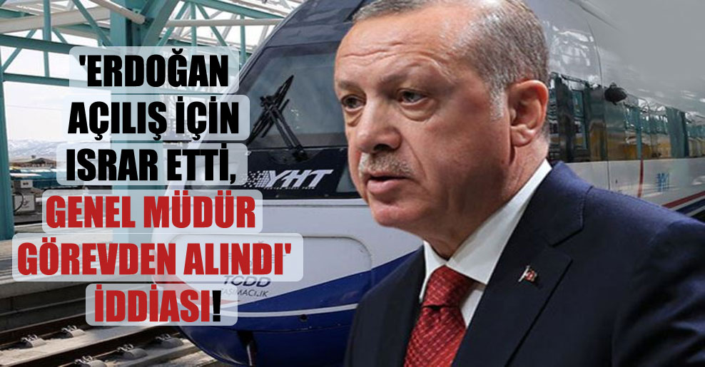 'Erdoğan açılış için ısrar etti, genel müdür görevden alındı' iddiası!