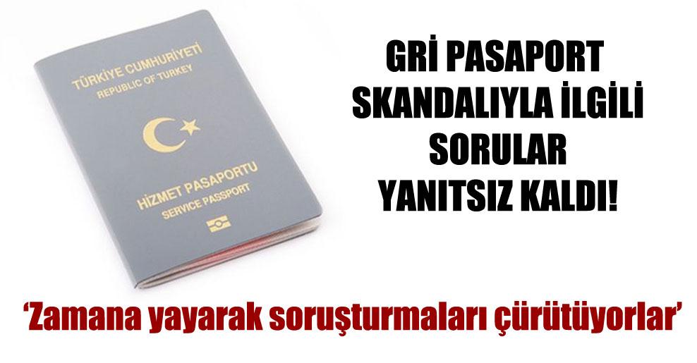 Gri pasaport skandalıyla ilgili sorular yanıtsız kaldı!