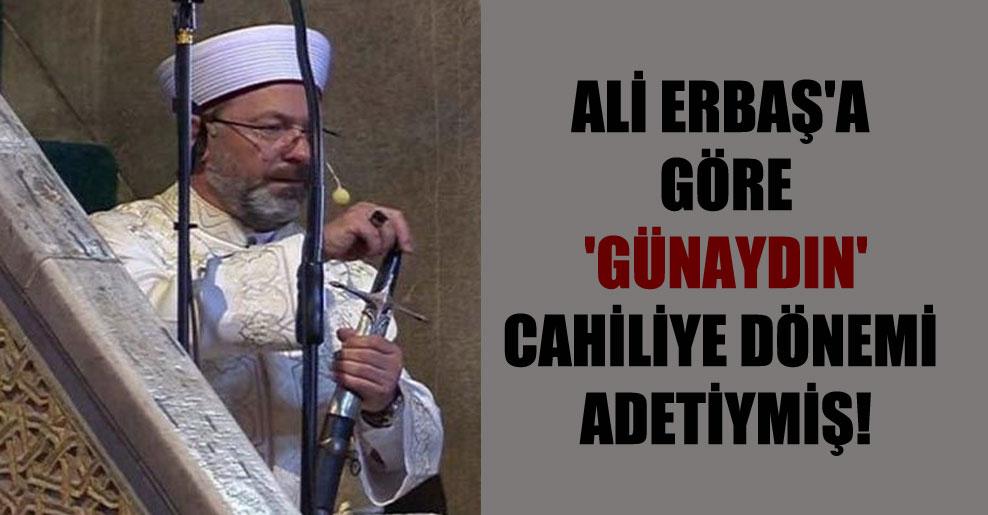 Ali Erbaş'a göre 'Günaydın' cahiliye dönemi adetiymiş!
