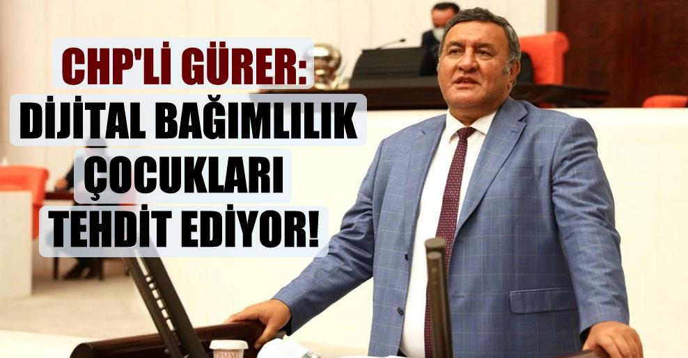 CHP'li Gürer: Dijital bağımlılık çocukları tehdit ediyor!