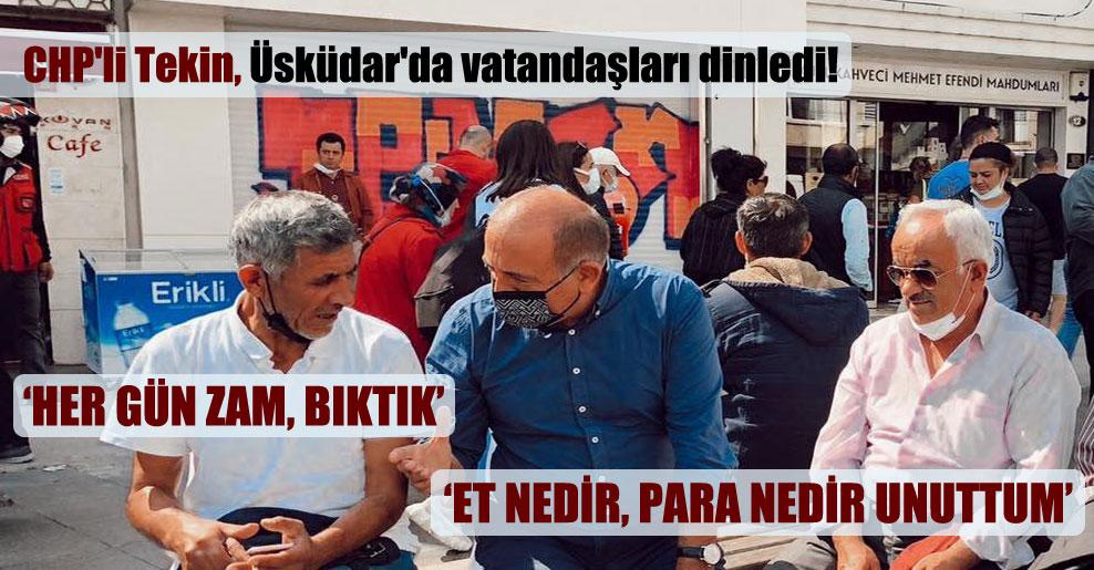 CHP'li Tekin, Üsküdar'da vatandaşları dinledi!