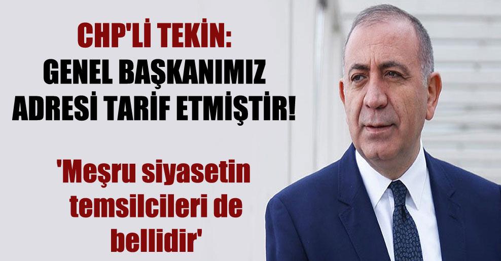 CHP'li Tekin: Genel Başkanımız adresi tarif etmiştir! 'Meşru siyasetin temsilcileri de bellidir'
