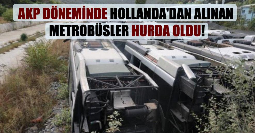 AKP döneminde Hollanda'dan alınan metrobüsler hurda oldu!