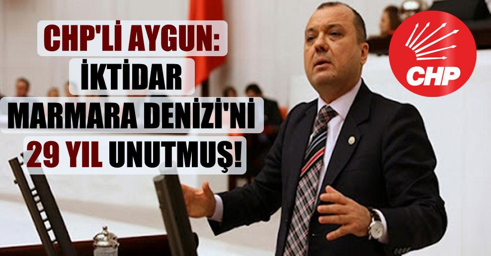CHP'li Aygun: İktidar Marmara Denizi'ni 29 yıl unutmuş!