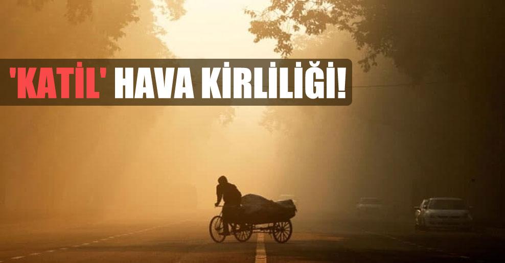'Katil' hava kirliliği!