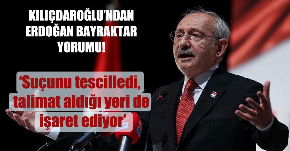 Kılıçdaroğlu'ndan Erdoğan Bayraktar yorumu!