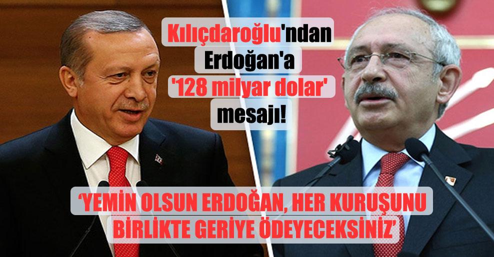 Kılıçdaroğlu'ndan Erdoğan'a '128 milyar dolar' mesajı!