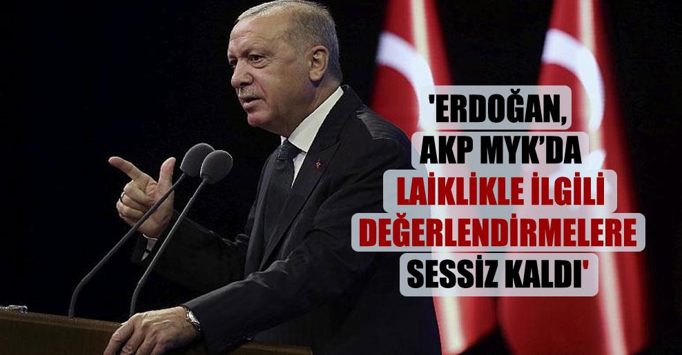 'Erdoğan, AKP MYK'da laiklikle ilgili değerlendirmelere sessiz kaldı'