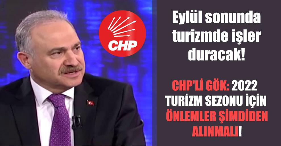 Eylül sonunda turizmde işler duracak! CHP'li Gök: 2022 turizm sezonu için önlemler şimdiden alınmalı!