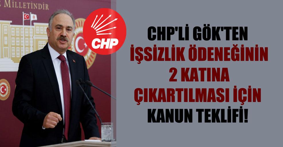 CHP'li Gök'ten işsizlik ödeneğinin 2 katına çıkartılması için kanun teklifi!