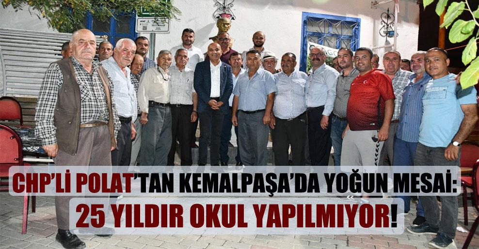 CHP'li Polat'tan Kemalpaşa'da yoğun mesai: 25 yıldır okul yapılmıyor!