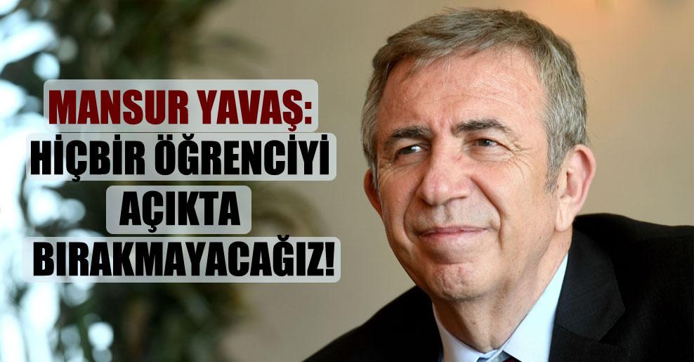 Mansur Yavaş: Hiçbir öğrenciyi açıkta bırakmayacağız!