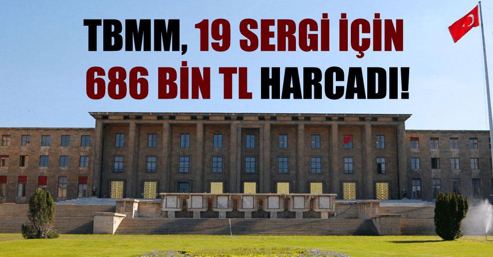 TBMM, 19 sergi için 686 bin TL harcadı!