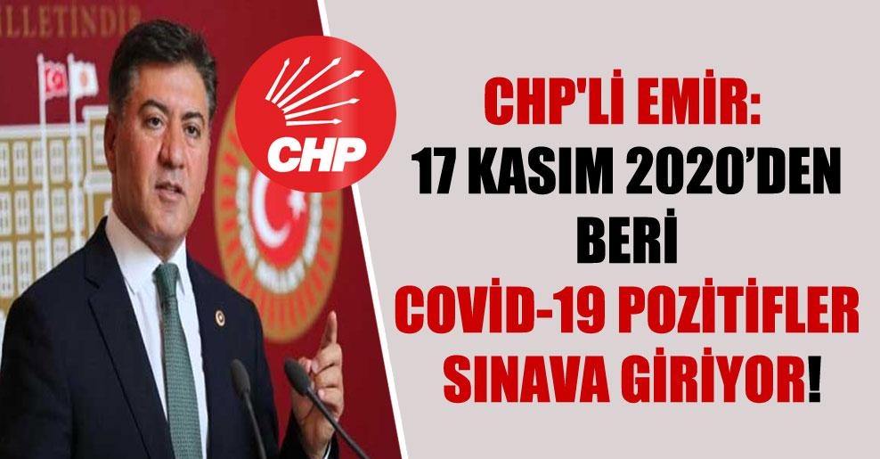 CHP'li Emir: 17 Kasım 2020'den beri COVİD-19 pozitifler sınava giriyor!