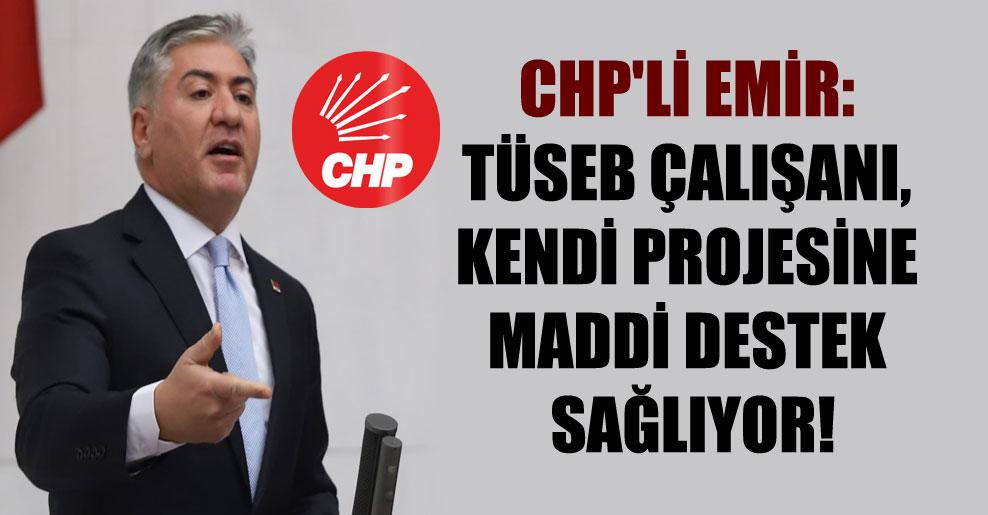 CHP'li Emir: TÜSEB çalışanı, kendi projesine maddi destek sağlıyor!