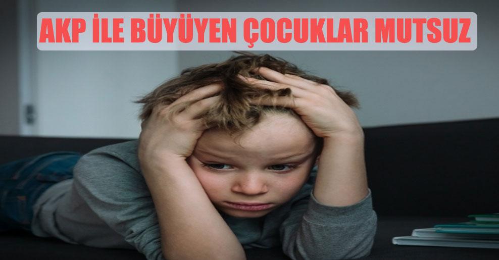 AKP ile büyüyen çocuklar mutsuz