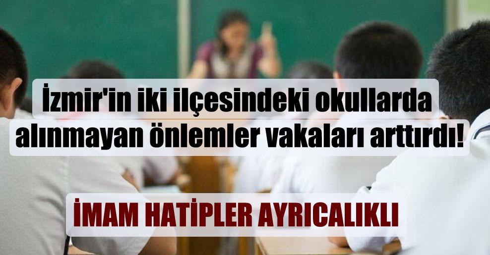 İzmir'in iki ilçesindeki okullarda alınmayan önlemler vakaları arttırdı!