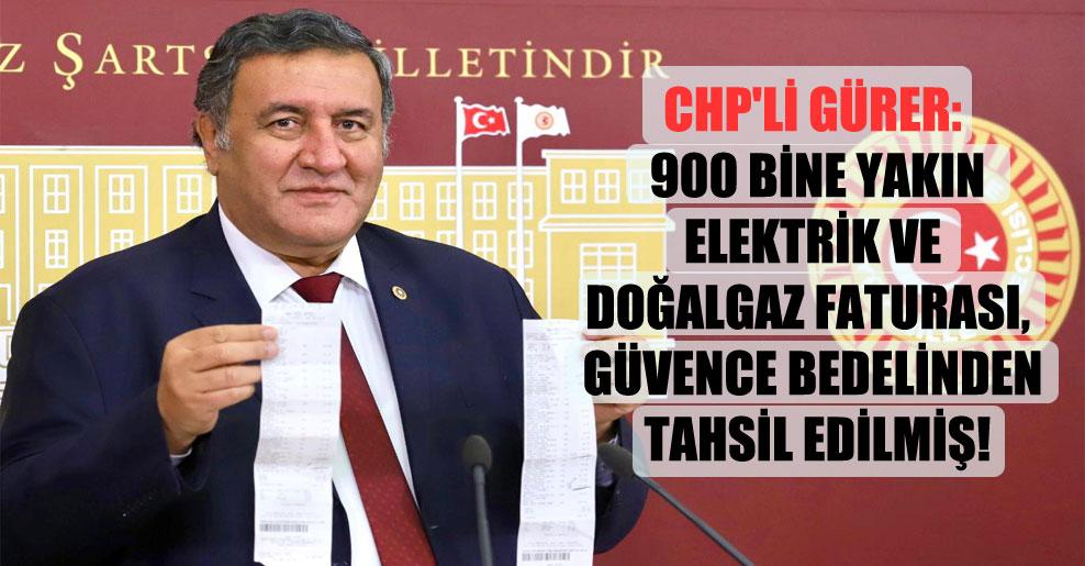 CHP'li Gürer: 900 bine yakın elektrik ve doğalgaz faturası, güvence bedelinden tahsil edilmiş!