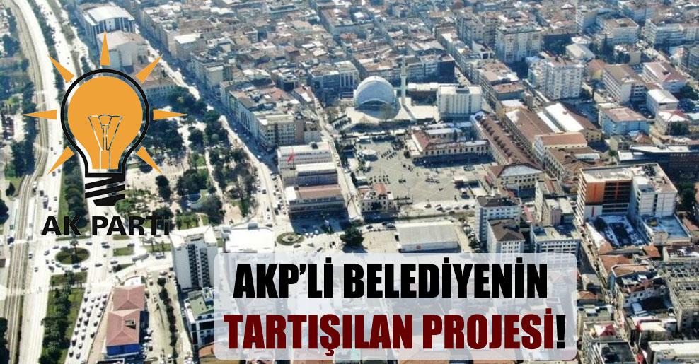 AKP'li belediyenin tartışılan projesi!
