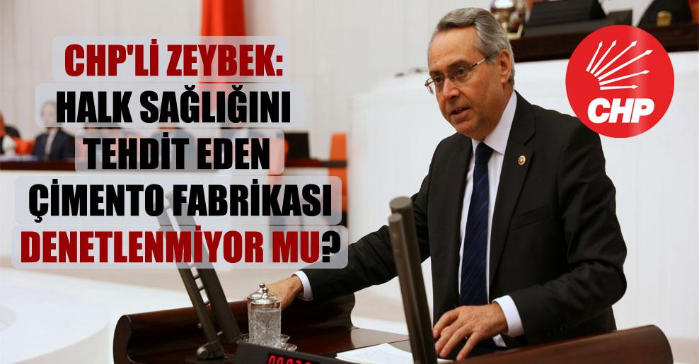 CHP'li Zeybek: Halk sağlığını tehdit eden çimento fabrikası denetlenmiyor mu?