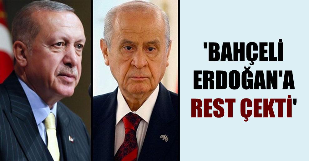 'Bahçeli Erdoğan'a rest çekti'