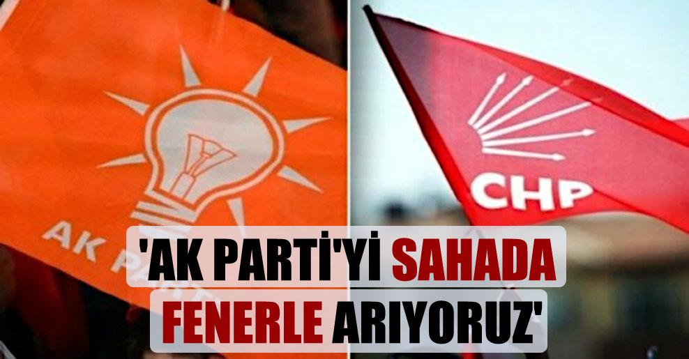 'AK Parti'yi sahada fenerle arıyoruz'