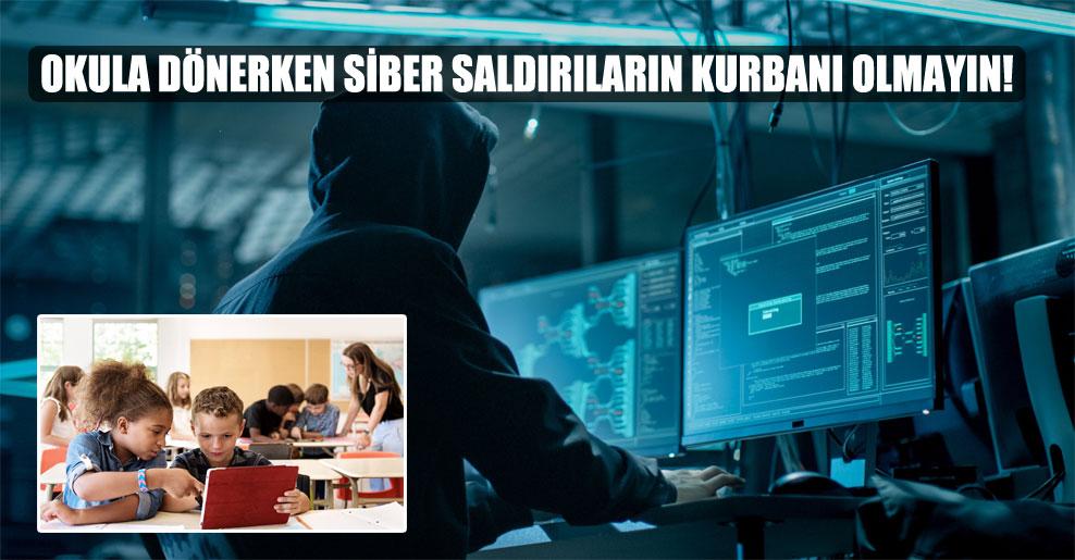 Okula dönerken siber saldırıların kurbanı olmayın!