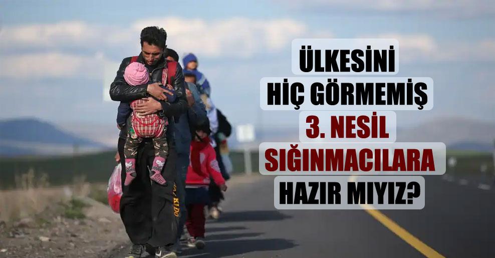 Ülkesini hiç görmemiş 3. nesil sığınmacılara hazır mıyız?