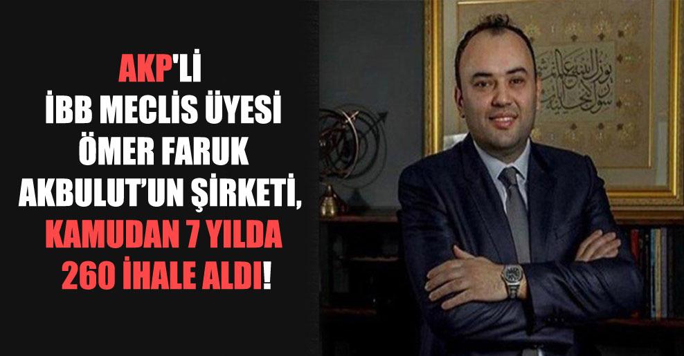 AKP'li İBB Meclis Üyesi Ömer Faruk Akbulut'un şirketi, kamudan 7 yılda 260 ihale aldı!
