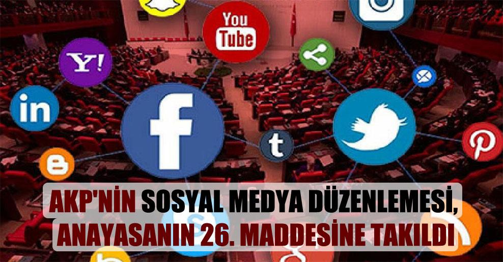 AKP'nin sosyal medya düzenlemesi, anayasanın 26. maddesine takıldı